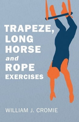Trapeze, Long Horse and Rope Exercises - William J Cromie