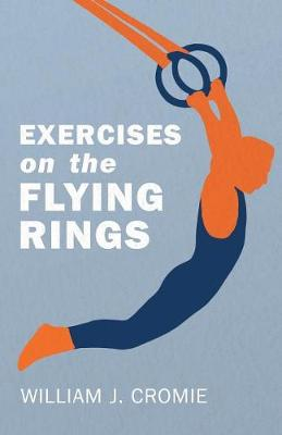 Exercises on the Flying Rings - William J Cromie