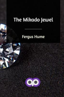 The Mikado Jewel - Fergus Hume