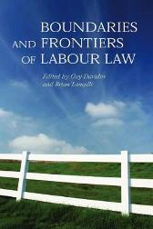 Boundaries and Frontiers of Labour Law - Guy Davidov Brian Langille Harry Arthurs Paul Benjamin Hugh Collins Paul Davies Simon Deakin Katherine V. W. Stone Judy Fudge Adrian Goldin