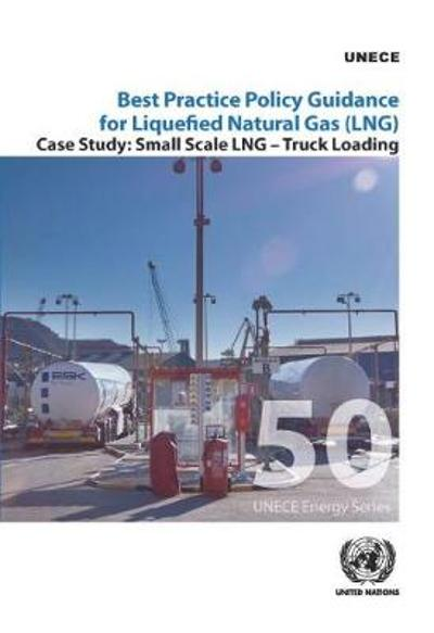 Best practice policy guidance for liquefied natural gas (LNG) - United Nations: Economic Commission for Europe
