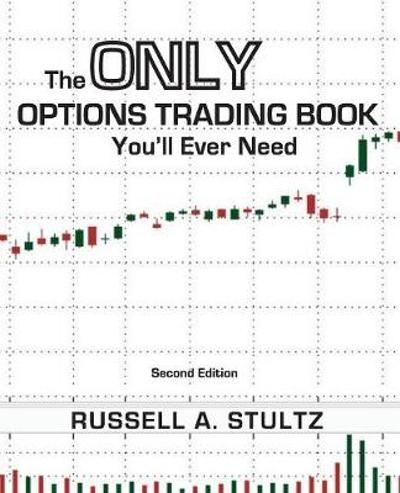 The Only Options Trading Book You'll Ever Need (Second Edition) - Russell Allen Stultz