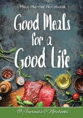 Good Meals for a Good Life. Meal Planner Notebook - @ Journals and Notebooks