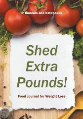 Shed Extra Pounds! Food Journal for Weight Loss - @ Journals and Notebooks