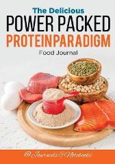 The Delicious Power Packed Protein Paradigm Food Journal - @ Journals and Notebooks