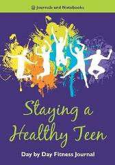 Staying a Healthy Teen Day by Day Fitness Journal - @ Journals and Notebooks