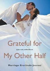 Grateful for My Other Half - Marriage Gratitude Journal - @ Journals and Notebooks