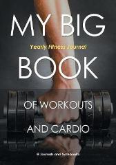 My Big Book of Workouts and Cardio. Yearly Fitness Journal - @ Journals and Notebooks