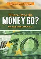 Where Does the Money Go? Monthly Budget/Planner - @ Journals and Notebooks