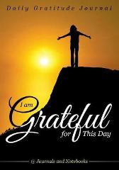 I Am Grateful for This Day - Daily Gratitude Journal - @ Journals and Notebooks