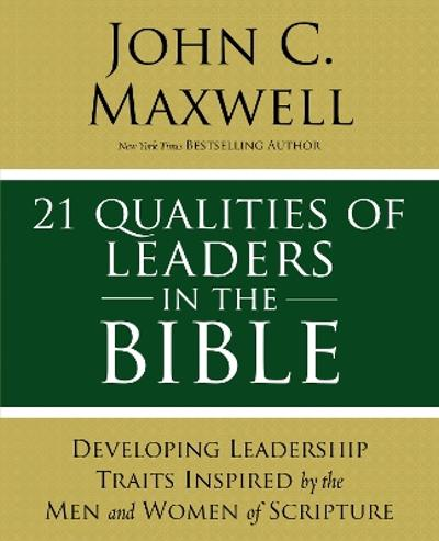 21 Qualities of Leaders in the Bible - John C. Maxwell