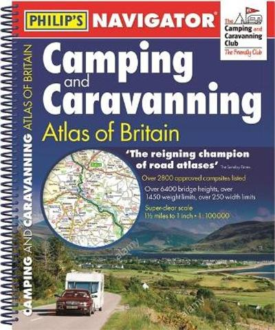 Philip's Navigator Camping and Caravanning Atlas of Britain: Spiral 3rd Edition - Philip's Maps