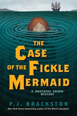 The Case of the Fickle Mermaid - A Brothers Grimm Mystery - P. J. Brackston