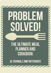 Problem Solved! The Ultimate Meal Planner and Cookbook - @ Journals and Notebooks