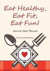 Eat Healthy, Eat Fit, Eat Fun! Journal Meal Planner - @ Journals and Notebooks
