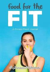 Food for the Fit - A Fitness Food Journal - @ Journals and Notebooks