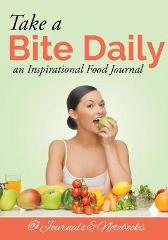 Take a Bite Daily - an Inspirational Food Journal - @ Journals and Notebooks