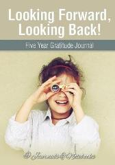 Looking Forward, Looking Back! Five Year Gratitude Journal - @ Journals and Notebooks