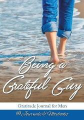 Being a Grateful Guy. Gratitude Journal for Men - @ Journals and Notebooks