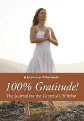 100% Gratitude! The Journal for the Grateful Christian - @ Journals and Notebooks