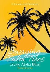 Swaying Palm Trees Create Aloha Bliss! Hawaii Journal - @ Journals and Notebooks