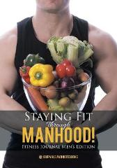 Staying Fit Through Manhood! Fitness Journal Men's Edition - @ Journals and Notebooks