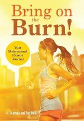 Bring on the Burn! Your Motivational Fitness Journal - @ Journals and Notebooks