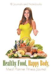 Healthy Food, Happy Body, Meal Planner Fitness Journal - @ Journals and Notebooks