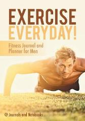 Exercise Everyday! Fitness Journal and Planner for Men - @ Journals and Notebooks