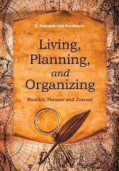 Living, Planning, and Organizing. Monthly Planner and Journal - @ Journals and Notebooks