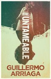 The Untameable - Guillermo Arriaga Frank Wynne Jessie Mendez Sayer