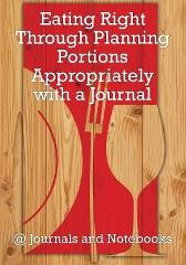 Eating Right Through Planning Portions Appropriately with a Journal - @ Journals and Notebooks