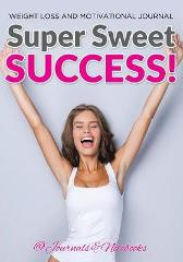 Super Sweet Success! Weight Loss and Motivational Journal - @ Journals and Notebooks