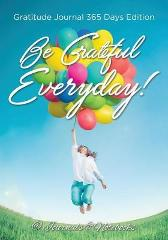 Be Grateful Everyday! Gratitude Journal 365 Days Edition - @ Journals and Notebooks