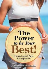 The Power to be Your Best! Fitness Journal Pages for Inspiration - @ Journals and Notebooks