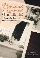 Precious Memories of My Grandkids! A Keepsake Journal for Grandparents - @ Journals and Notebooks