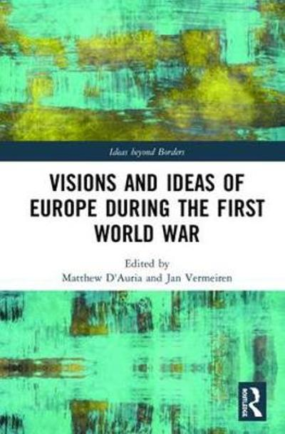 Visions and Ideas of Europe during the First World War - Matthew D'Auria