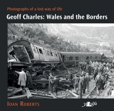 Geoff Charles - Wales and the Borders - Photographs of a Lost Way of Life, - Ioan Roberts