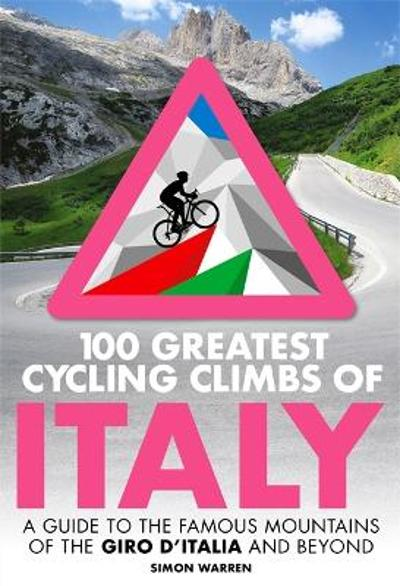 100 Greatest Cycling Climbs of Italy - Simon Warren