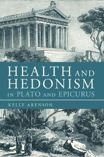 Health and Hedonism in Plato and Epicurus - Dr Kelly Arenson