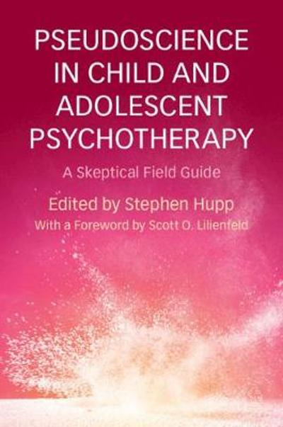 Pseudoscience in Child and Adolescent Psychotherapy - Stephen Hupp