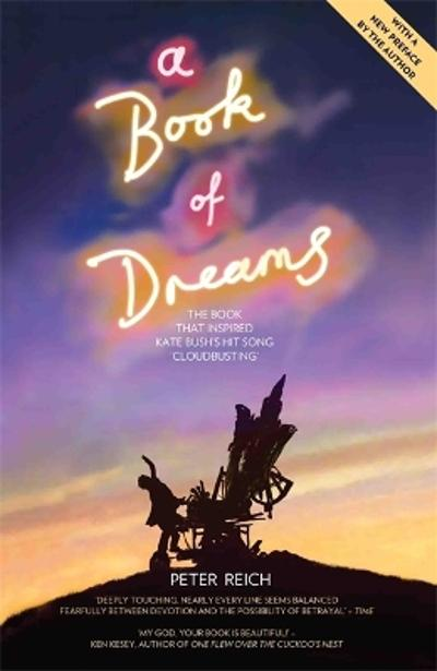 A Book of Dreams - The Book That Inspired Kate Bush's Hit Song 'Cloudbusting' - Peter Reich