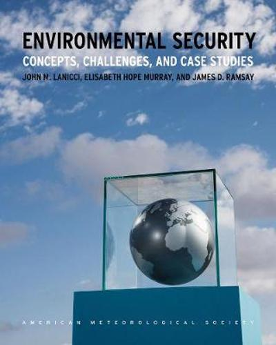 Environmental Security - Concepts, Challenges, and  Case Studies - John Lanicci