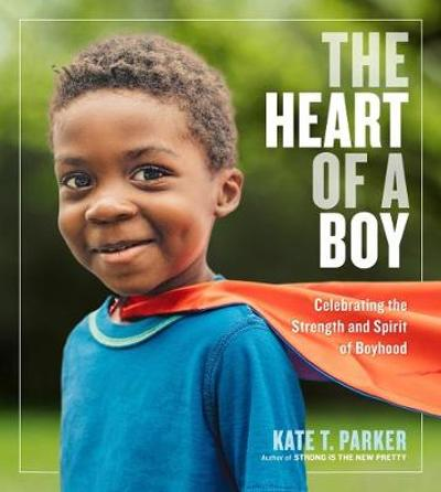 The Heart of a Boy - Kate T Parker
