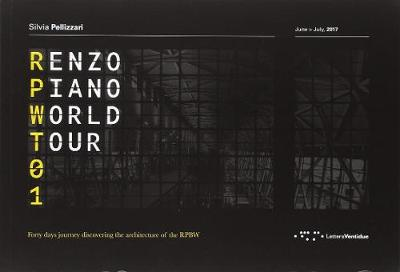 Renzo Piano World Tour 01: Forty Days Journey Discovering the Architecture of the RPBW - ,Silvia Pellizzari