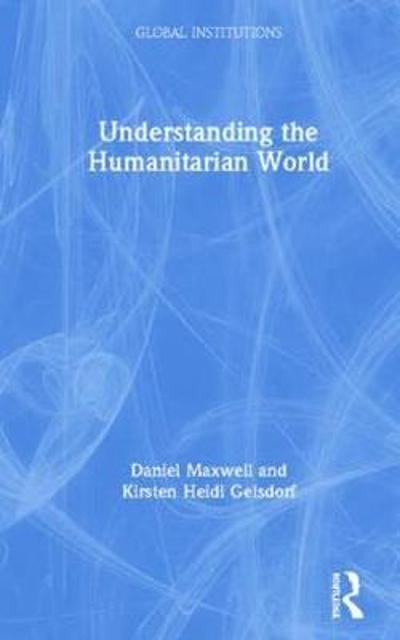 Understanding the Humanitarian World - Daniel G Maxwell