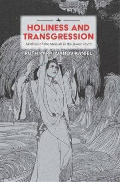 Holiness and Transgression - Ruth Kara-Ivanov Kaniel