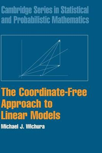 The Coordinate-Free Approach to Linear Models - Michael J. Wichura