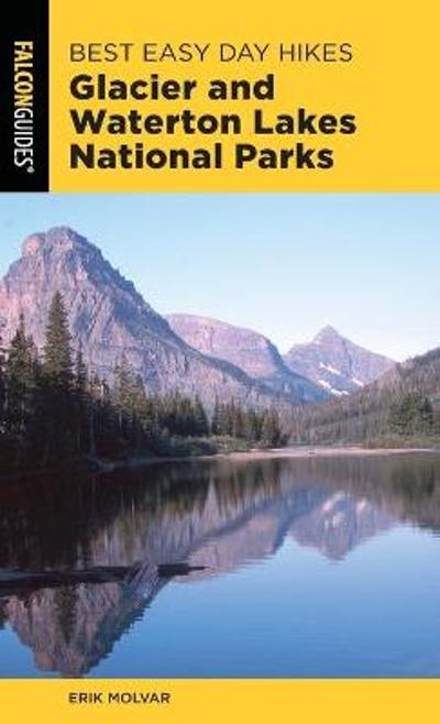 Best Easy Day Hikes Glacier and Waterton Lakes National Parks - Erik Molvar