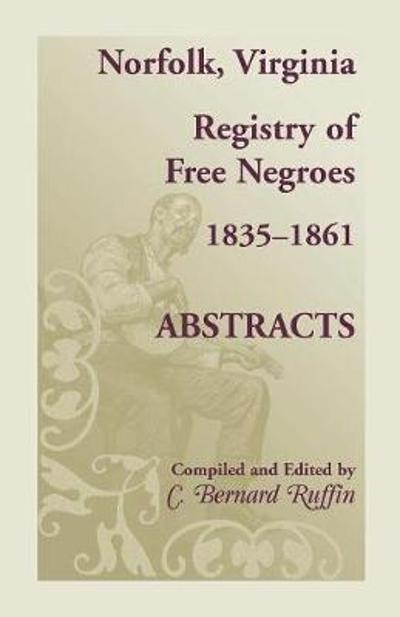 Norfolk, Virginia Registry of Free Negroes, 1835-1861, Abstracts - C Bernard Ruffin